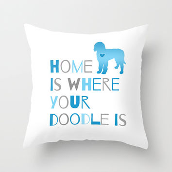 Home is where your Doodle is, Art for the Labradoodle or Goldendoodle dog lover Throw Pillow by Jaclyn Rose Design