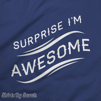 Funny Surprise I'm Awesome T-Shirt Funny TShirts For Men & Women Unisex Awesome Tees