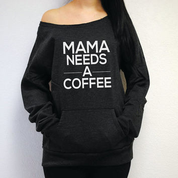 Mama Needs A Coffee Sweatshirt. Coffee Sweatshirt. Womens Off Shoulder Sweater. Mom Needs A Coffee. Made by Strong Girl Clothing.