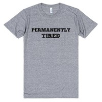 PERMANANTLY TIRED