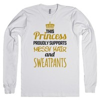 This Princess Proudly Supports Messy Hair And Sweatpants Long Sleev...