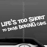 Life's Too Short To Drive Boring Cars Bumper Sticker Vinyl Decal Muscle Car JDM