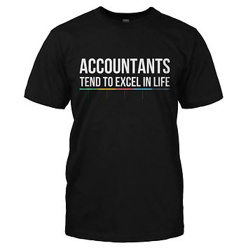 Accountants Tend To Excel In Life - T Shirt