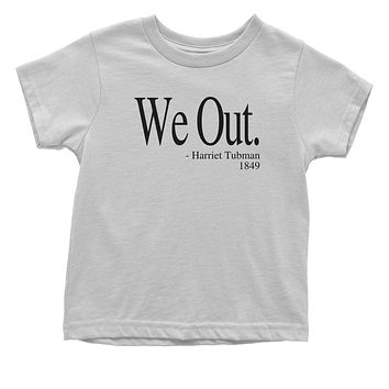 We Out (Black Print) Harriet Tubman Funny Quote  Toddler T-Shirt