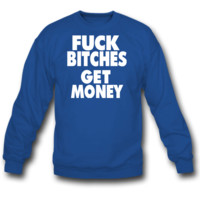 fuck bitches get money  crewneck-sweatshirt