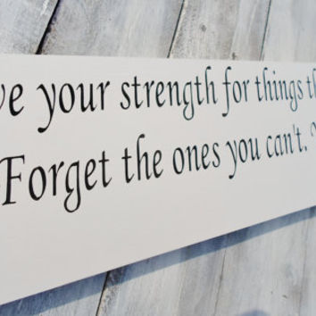 """Inspirational Zac Brown Band quote sign """"Save your strength for things that you can change..."""" Country music"""