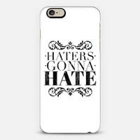 Haters gonna hate iPhone 6 case by WAMDESIGN   Casetify