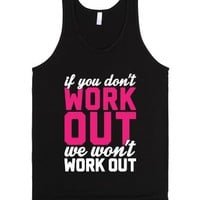 If You Don't Work Out We Won't Work Out-Unisex Black Tank