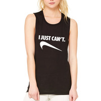 """I Just Can't"" Muscle Tee"