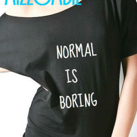 NORMAL is BORING slouchy loose fit off the shoulder t shirt women ladies