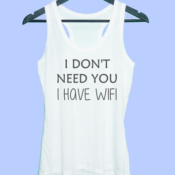 I don't need you I have wifi tank top Grey tunic dress or White tank **racerback tank top size S M L XL