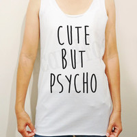 Cute but Psycho Shirts Cute Shirts Word Shirts Chic Shirts Unisex Shirts Women Shirts Singlet Vest Women Tank Top Women Sleeves-Size S M L
