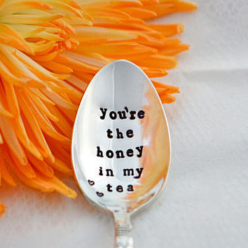 you are the honey in my tea,  hand stamped teaspoon, gift for him, for her.