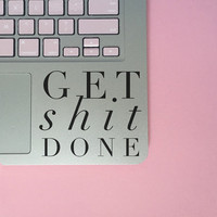 Get Shit Done - Vinyl Decal - Laptop Decal - Car Decal - iPad Decal - Quote Decal - Laptop Sticker -  Quote Sticker
