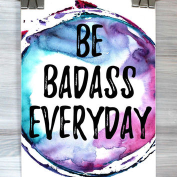 Be Badass Everyday Poster Funny Inspirational Wall Art Print Watercolor Typography Quote Dorm Apartment Teen Bedroom Home Decor
