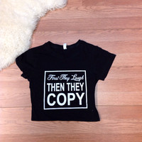 First They Laugh Then Copy Tee