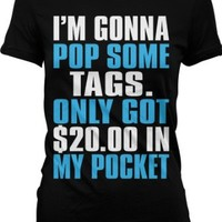 Amazon.com: I'm Gonna Pop Some Tags. Only Got Twenty Dollars In My Pocket Ladies Junior Fit T-shirt, Thrift Shopping Poppin Tags, $20 In My Pocket Design Junior's Tee: Clothing