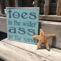 Beach Sign Toes in The Water Ass In The Sand Coastal and Cottage Decor