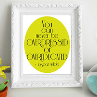 You can never be overdressed or overeducated Oscar Wilde Print 8 x 10