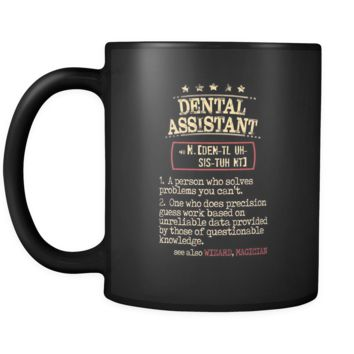 Dental Assistant Cup - Dental Assistant a person who solves problems you can't. see also WIZARD, MAGICIAN 11oz Black Mug