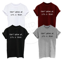 Don't grow up, it's trap! Funny Humour Super Premium T-Shirt