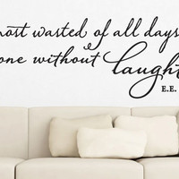 """Wall Vinyl  - E.E. Cummings Quote - """"The most wasted of all days is one without laughter"""" (48"""" x 15"""")"""