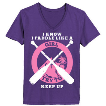 I Know  I Paddle Like A Girl Try To Keep Up - Ladies' V-Neck T-Shirt