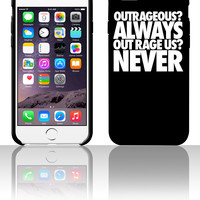 Outrageous Always Out Rage Us Never 5 5s 6 6plus phone cases