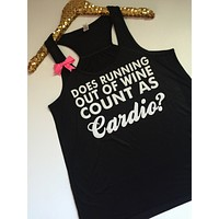 Does Running Out Of Wine Count As Cardio?- Ruffles with Love - Racerback Tank - Womens Fitness - Workout Clothing - Workout Shirts with Sayings