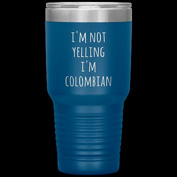 Colombia Tumbler I'm Not Yelling I'm Colombian Funny Travel Coffee Cup 30oz BPA Free