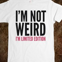 I'M NOT WEIRD, I'M LIMITED EDITION T-SHIRT VALUE (IDC022030)