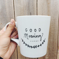 Good Morning - Handpainted/Handwritten Ceramic Coffee Mug