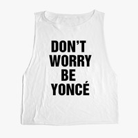 Don't Worry be Yonce Muscle Tee