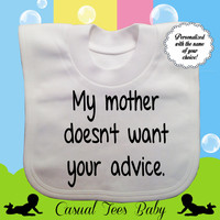 My Mother Doesn't Want Your Advice Sarcastic Funny Baby Bib, Organic Cotton