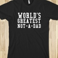 WORLD'S GREATEST NOT A DAD