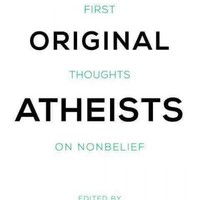 The Original Atheists: First Thoughts on Nonbelief
