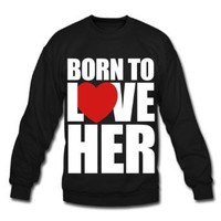 born_to_love_her - Couples Crewneck Sweatshirt by Spreadshirt™, L, black