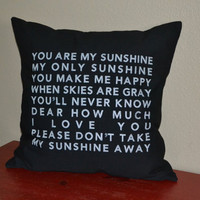 """Sunshine Pillow Cover:  """"You are my sunshine, my only sunshine, you make me happy when skies are gray..."""" - Decorative pillow cover"""