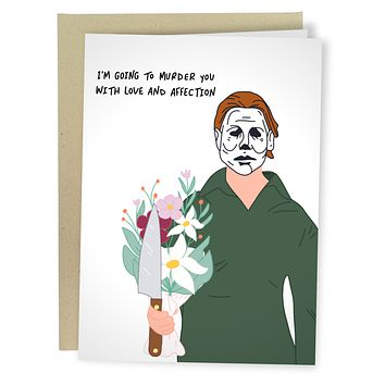 """""""I'm Going To Murder You"""" Michael Myers Greeting Card"""