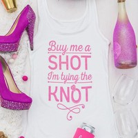 Bachelorette Party Glitter Tank Tops - Buy Me a Shot I'm Tying the Knot