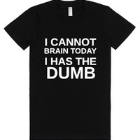 I Has The Dumb-Female Black T-Shirt