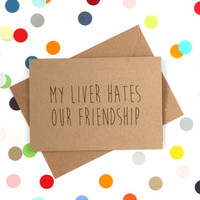 Funny friend birthday card. My liver hates our friendship.