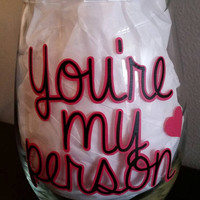 """Greys Anatomy Inspired """"You're my person"""" Wine Glass"""