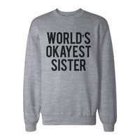 World's Okayest Sister Heather Grey Sweatshirt Funny Gifts Ideas for Sisters