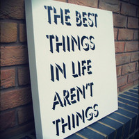 Inspirational Quote - Spray Paint Stencil on Canvas (The best things in life)