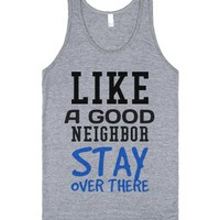 Like a good neighbor stay over there tank top tee t shirt-Tank