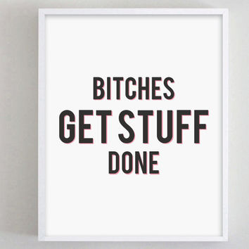 Bitches Get Stuff Done Funny Print Typography Quote Goth Offensive Swear Word