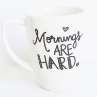 Mornings Are Hard -  Funny Coffee Mug
