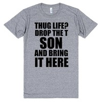 THUG LIFE DROP THE T SON AND BRING IT HERE | Athletic T-Shirt | SKREENED