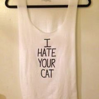 MEN'S I Hate Your Cat Tshirt or Tank